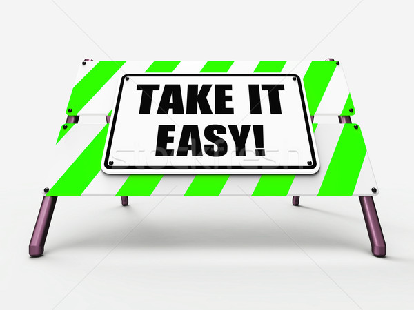 Take It Easy Sign Indicates to Relax Rest Unwind and Loosen Up Stock photo © stuartmiles