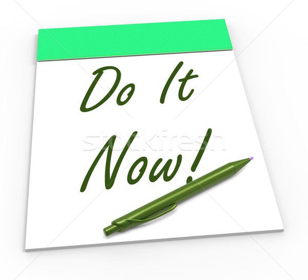 Do It Now Notepad Shows Take Action Straight Away Stock photo © stuartmiles