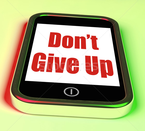 Don't Give Up On Phone Shows Determination Persist And Persevere Stock photo © stuartmiles