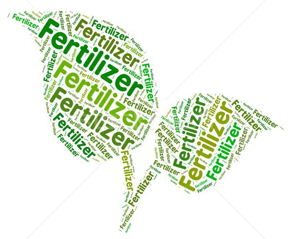 Fertilizer Word Represents Soil Conditioner And Compost Stock photo © stuartmiles