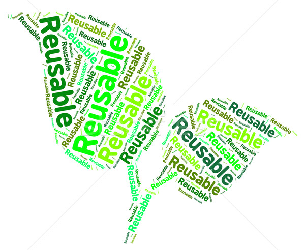 Reusable Word Shows Eco Friendly And Recyclable Stock photo © stuartmiles