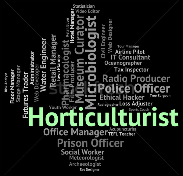 Horticulturist Job Means Farm Cultivation And Words Stock photo © stuartmiles