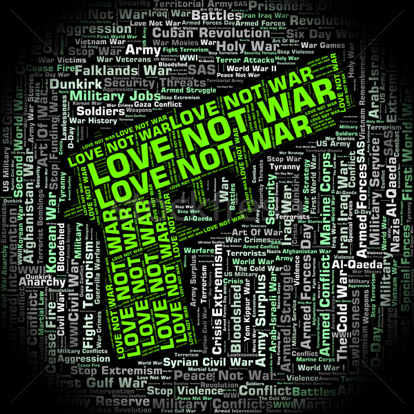 Love Not War Represents Devotion Clashes And Fighting Stock photo © stuartmiles