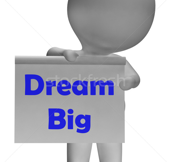Dream Big Sign Shows Aiming High And Ambitious Stock photo © stuartmiles
