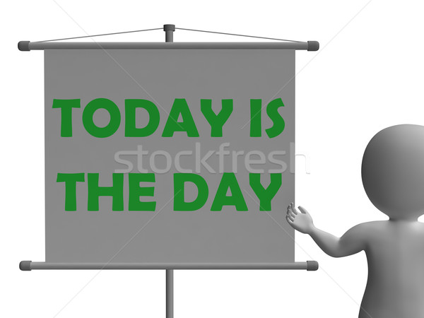 Today Is The Day Board Means Opportunity And Reminder Stock photo © stuartmiles