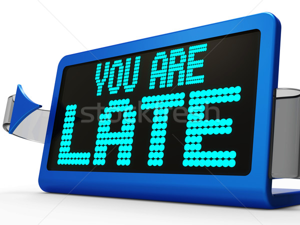 You Are Late Message Shows Tardiness And Lateness  Stock photo © stuartmiles
