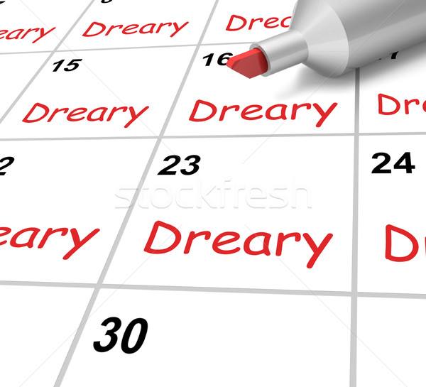 Dreary Calendar Means Gloomy Dull And Uninteresting Stock photo © stuartmiles