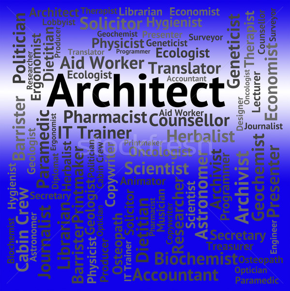 Architect Job Means Creator Hiring And Occupations Stock photo © stuartmiles