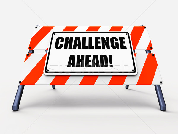 Challenge Ahead Sign Shows to Overcome a Challenge or Difficulty Stock photo © stuartmiles