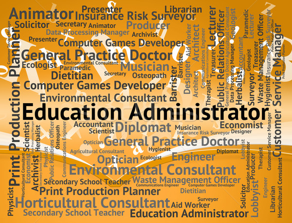 Education Administrator Indicates Administrates Employment And E Stock photo © stuartmiles