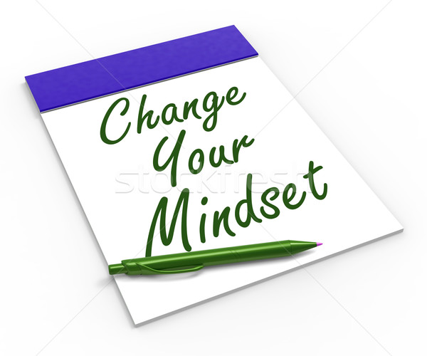 Change Your Mind set Notebook Shows Positivity Or Positive Attit Stock photo © stuartmiles