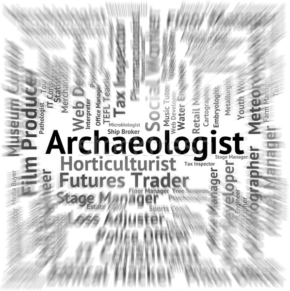 Archaeologist Job Indicates Work Occupation And Archaeological Stock photo © stuartmiles