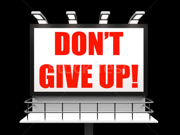 Dont Give Up Sign Shows Encouragement and Yes You Can Stock photo © stuartmiles