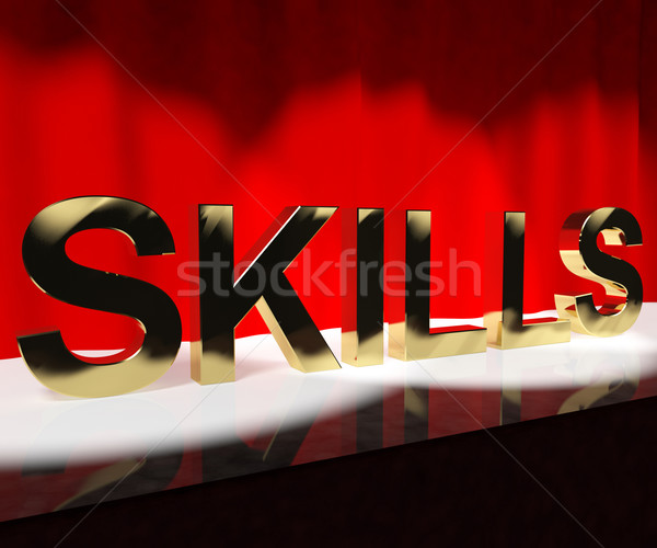 Skills Word On Stage Showing Abilities Competence And Training Stock photo © stuartmiles