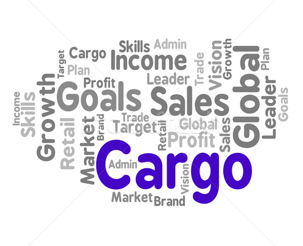 Cargo Word Means Payloads Consignments And Load Stock photo © stuartmiles