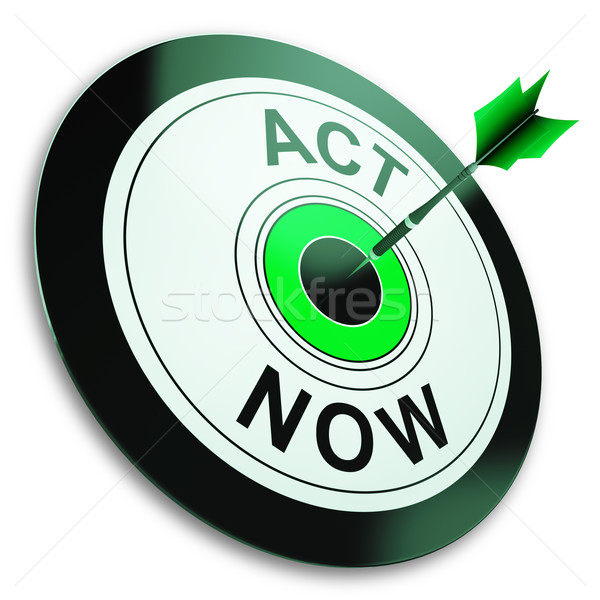 Act Now Shows Sign To Take Action Stock photo © stuartmiles