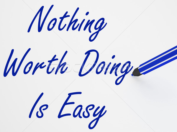 Nothing Worth Doing Is Easy On Whiteboard Shows Determination An Stock photo © stuartmiles