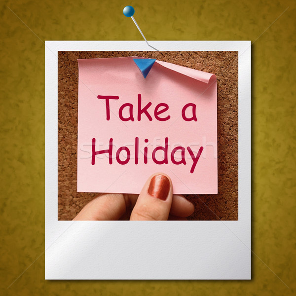Take A Holiday Photo Means Time For Vacation Stock photo © stuartmiles