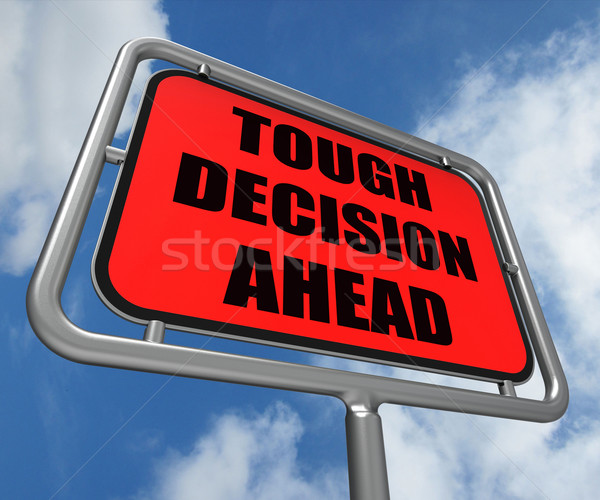 Tough Decision Ahead Sign Means Uncertainty and Difficult Choice Stock photo © stuartmiles