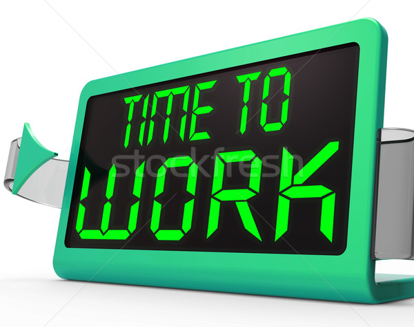 Time To Work Message Meaning Starting Job Or Employment Stock photo © stuartmiles