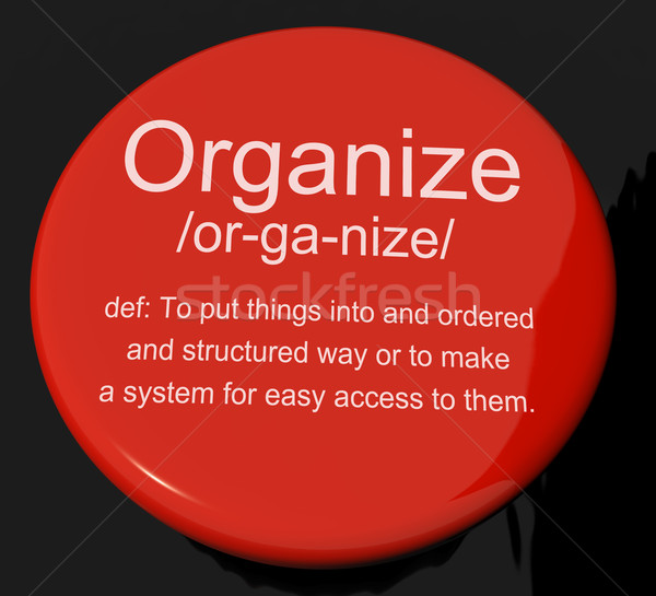 Organize Definition Button Showing Managing Or Arranging Into St Stock photo © stuartmiles