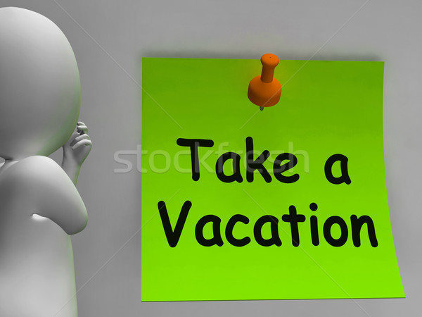 Take A Vacation Note Means Time For Holiday Stock photo © stuartmiles