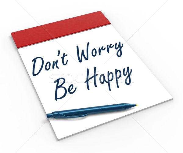 Dont Worry Be Happy Notebook Shows Relaxation And Happiness Stock photo © stuartmiles