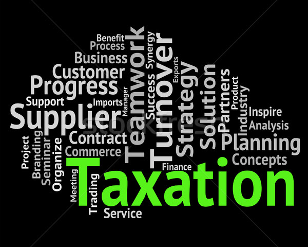 Taxation Word Indicates Duties Duty And Words Stock photo © stuartmiles
