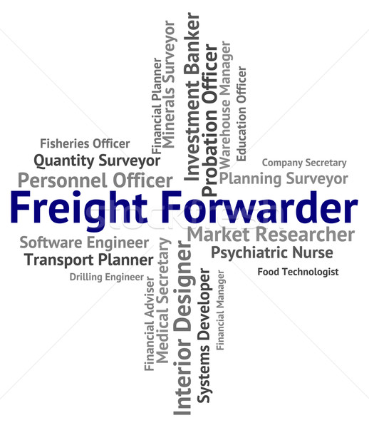 Freight Forwarder Represents Words Shipping And Produce Stock photo © stuartmiles