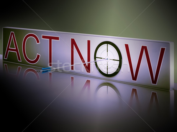 Act Now Shows Motivation To Respond Fast Stock photo © stuartmiles