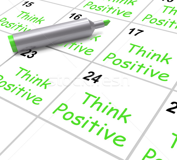 Think Positive Calendar Means Optimism And Good Attitude Stock photo © stuartmiles
