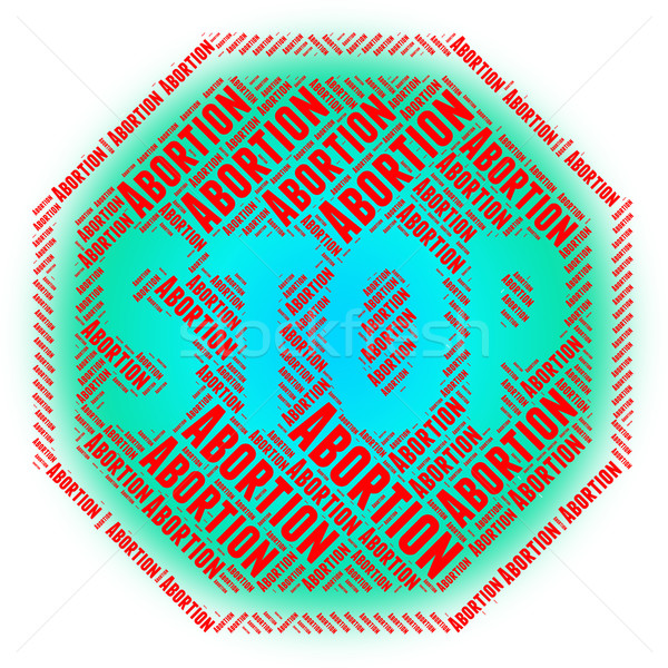Stop Abortion Means Warning Sign And Aborting Stock photo © stuartmiles