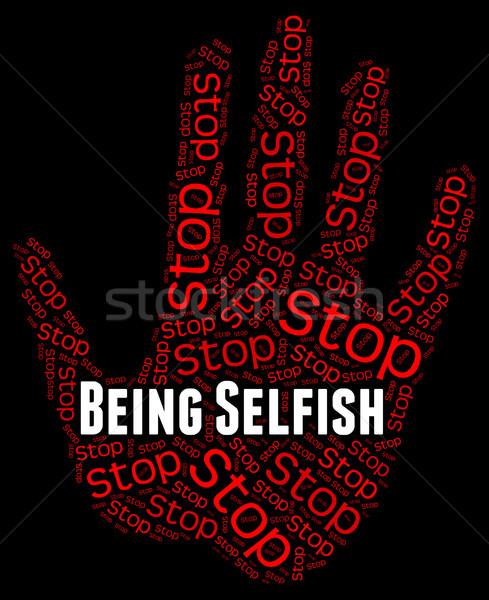 Stop Being Selfish Shows Uncaring Regardless And Prevent Stock photo © stuartmiles