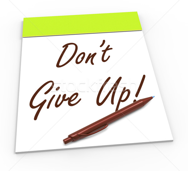 Dont Give Up Notepad Shows Persist And Persevere Stock photo © stuartmiles