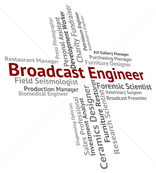 Broadcast Engineer Represents Work Engineering And Publication Stock photo © stuartmiles