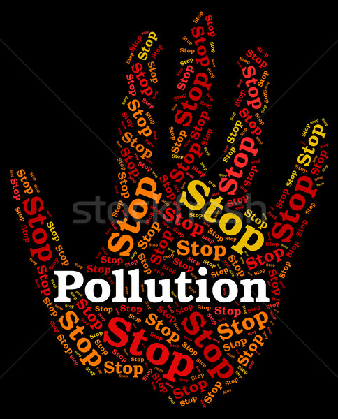 Stop Pollution Represents Air Polution And Caution Stock photo © stuartmiles