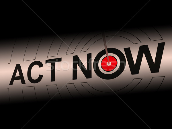 Act Now Encourages Inspiration To React Fast Stock photo © stuartmiles