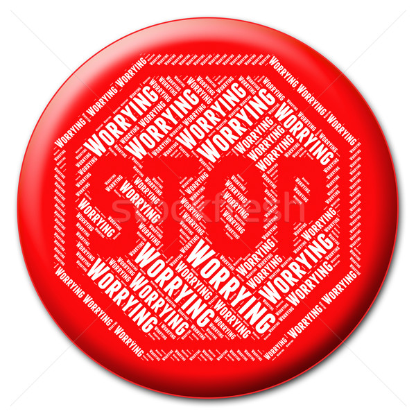 Stop Worrying Represents Ill At Ease And Nervous Stock photo © stuartmiles