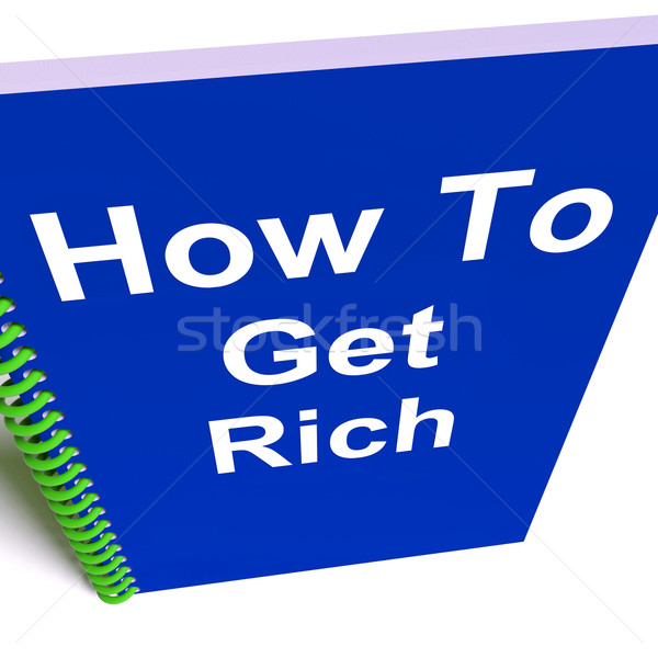 How to Get Rich on Notebook Represents Getting Wealthy Stock photo © stuartmiles
