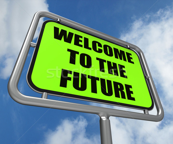 Welcome to the Future Sign Indicates Imminent Arrival of Time Stock photo © stuartmiles