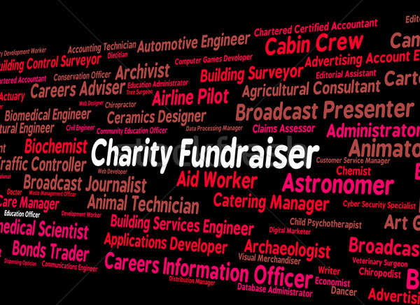 Charity Fundraiser Means Work Fundraisers And Position Stock photo © stuartmiles