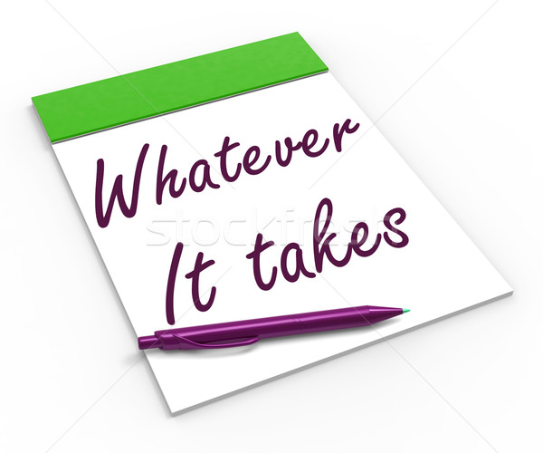 Whatever It Takes Notebook Means Courageous Or Fearless Stock photo © stuartmiles
