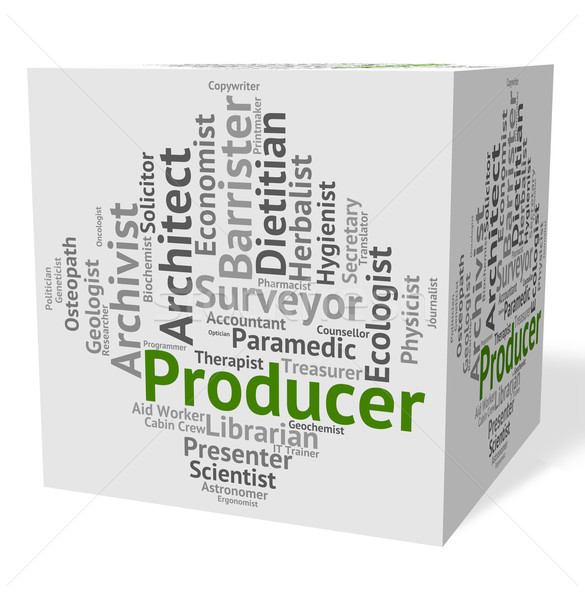 Producer Job Means Work Producing And Text Stock photo © stuartmiles