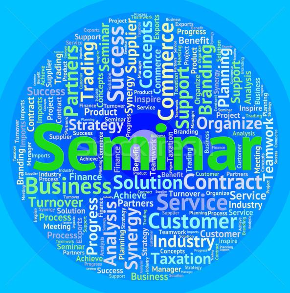 Seminar Word Represents Symposium Speech And Workshop Stock photo © stuartmiles