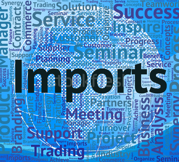 Imports Word Represents Buy Abroad And Business Stock photo © stuartmiles