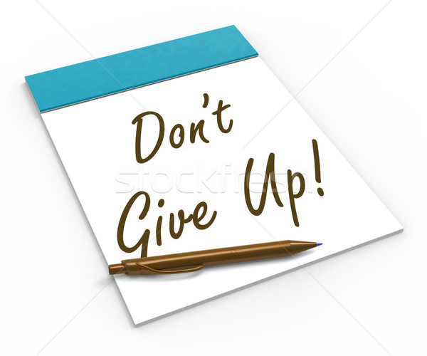 Dont Give Up! Notebook Means Determination And Success Stock photo © stuartmiles