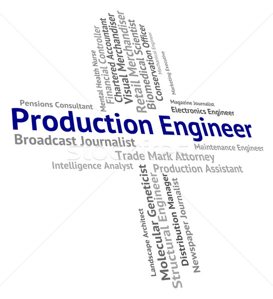Production Engineer Shows Manufacturing Words And Producing Stock photo © stuartmiles