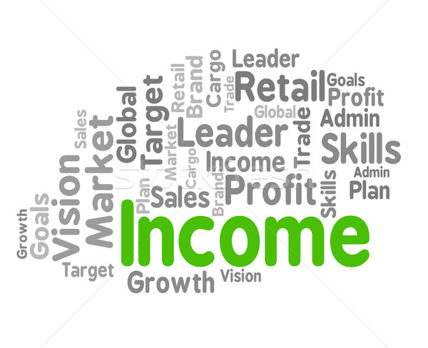 Income Word Shows Revenues Earning And Earns Stock photo © stuartmiles
