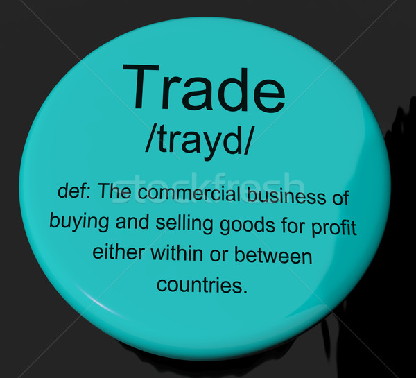 Trade Definition Button Showing Import And Export Of Goods Stock photo © stuartmiles