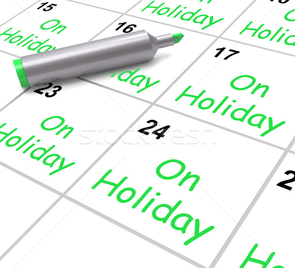 On Holiday Calendar Shows Annual Leave Or Time Off Stock photo © stuartmiles